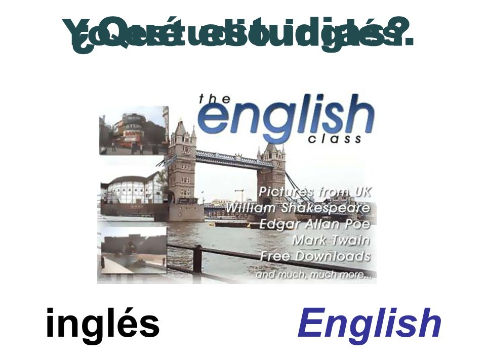 ¿Qué estudias Yo estudio inglés. inglés English