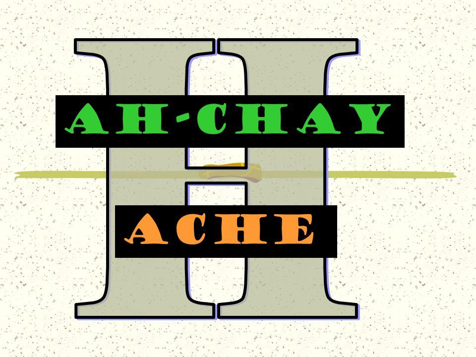 H AH-CHAY AcHe