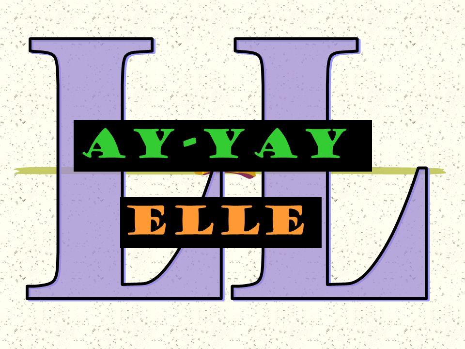 LL AY-YAY elle