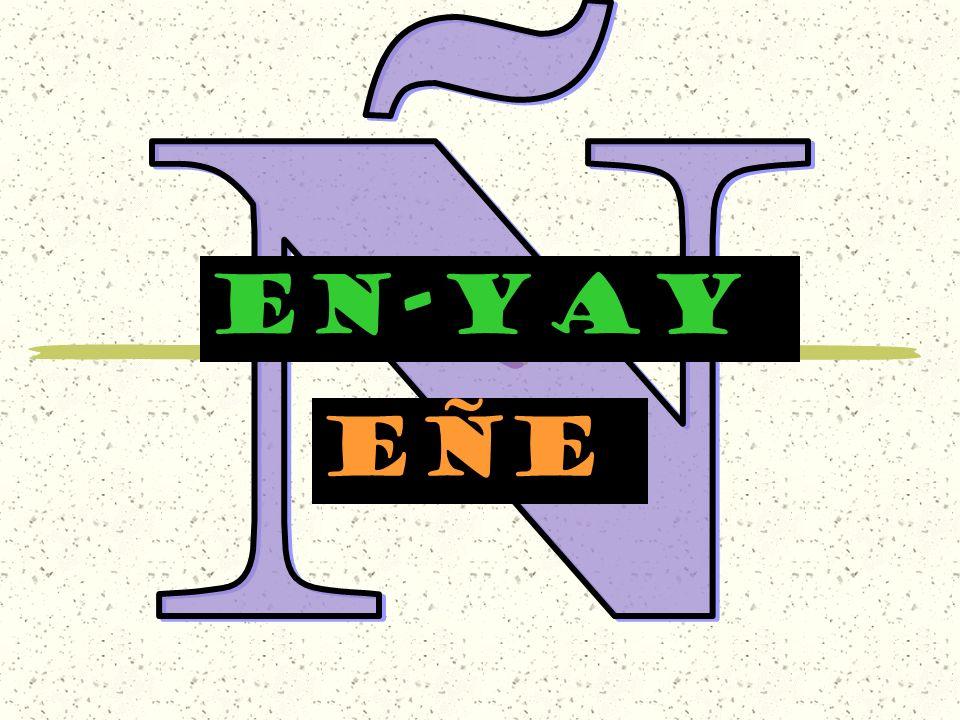 Ñ EN-YAY eÑe