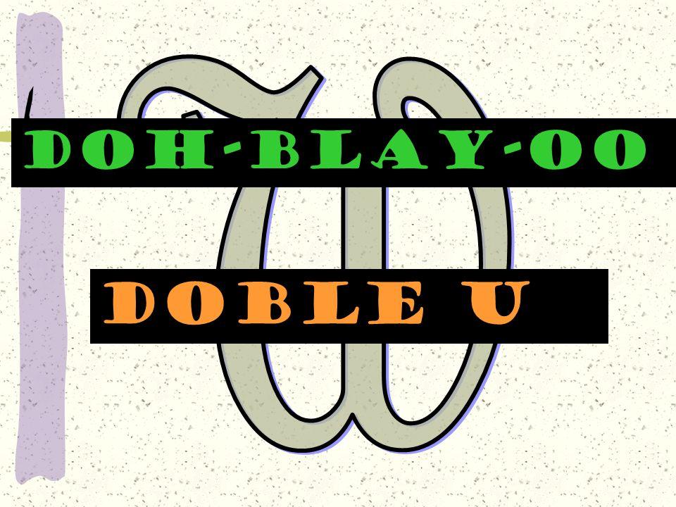 W DOH-BLAY-OO Doble u
