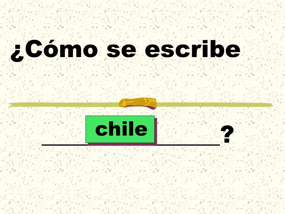 ¿Cómo se escribe _______________ chile