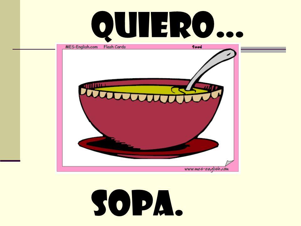 Quiero… sopa.