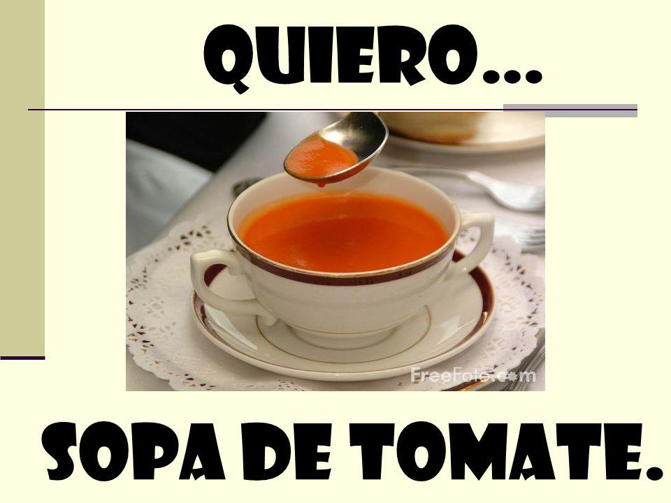 Quiero… Sopa de tomate.