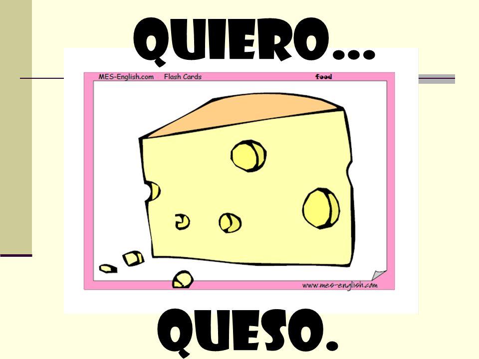 quiero… queso.