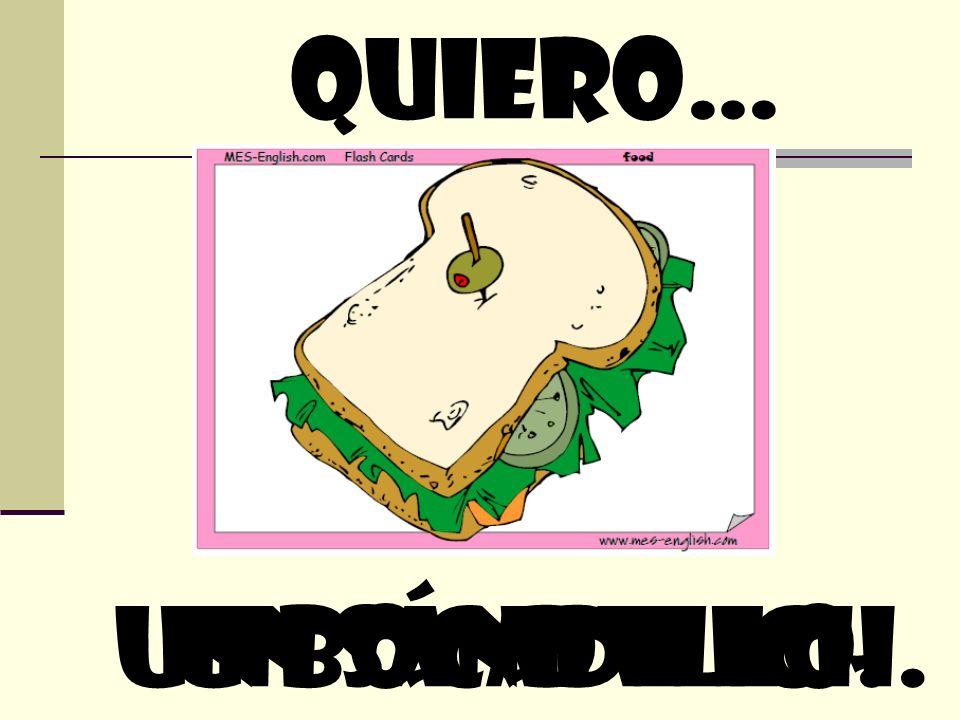 quiero… un bocadillo. un sándwich.