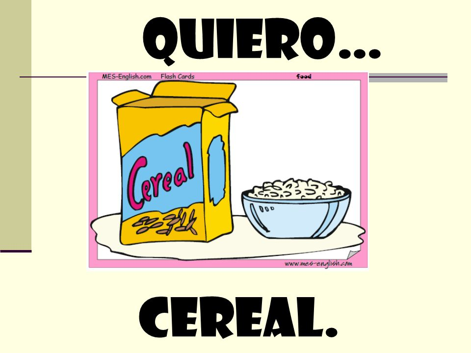 quiero… cereal.