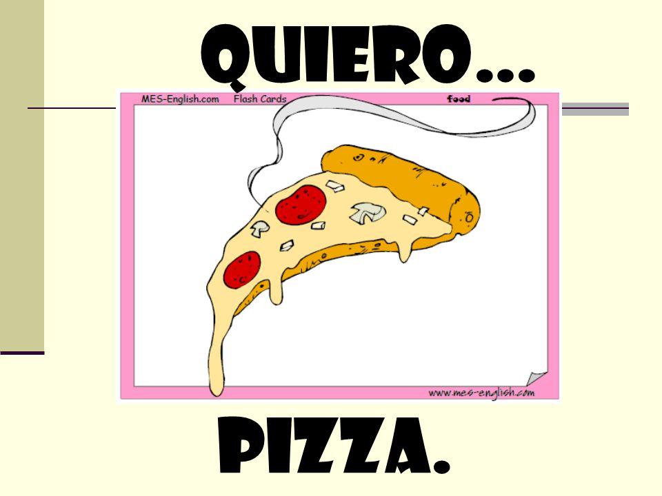 quiero… pizza.