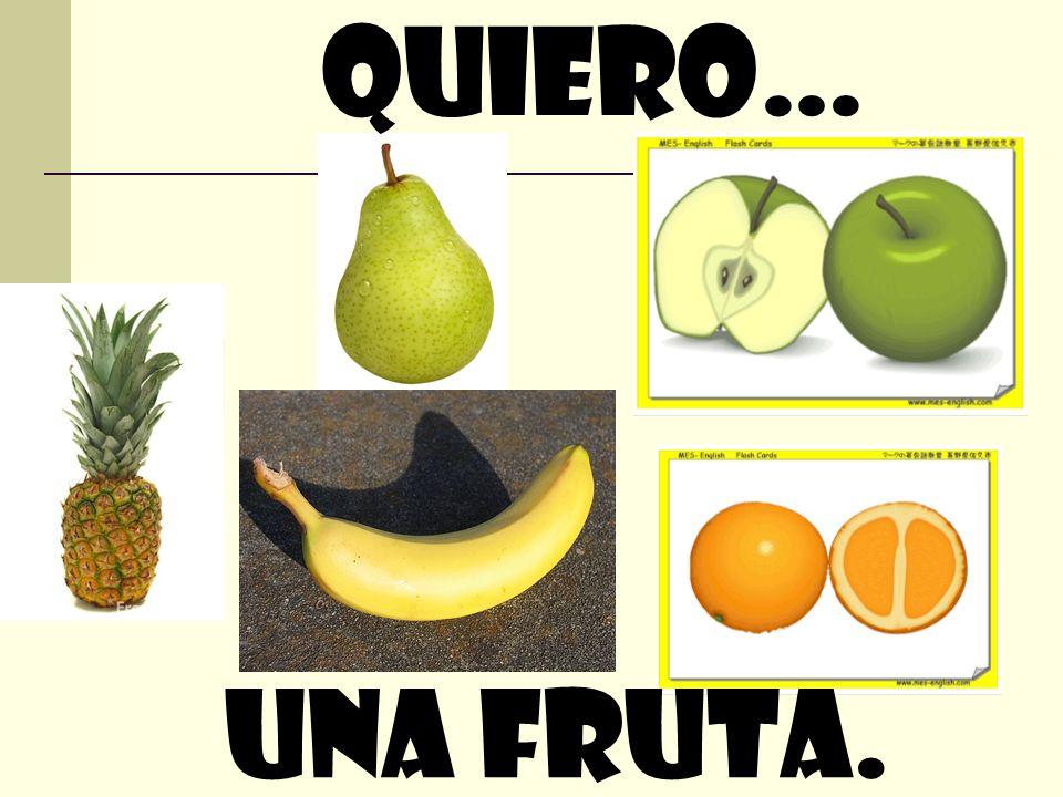 quiero… Una fruta.