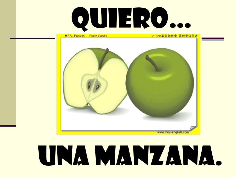 quiero… Una manzana.