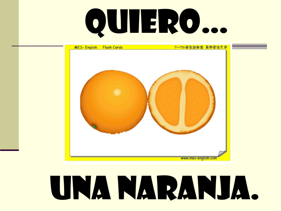quiero… Una naranja.