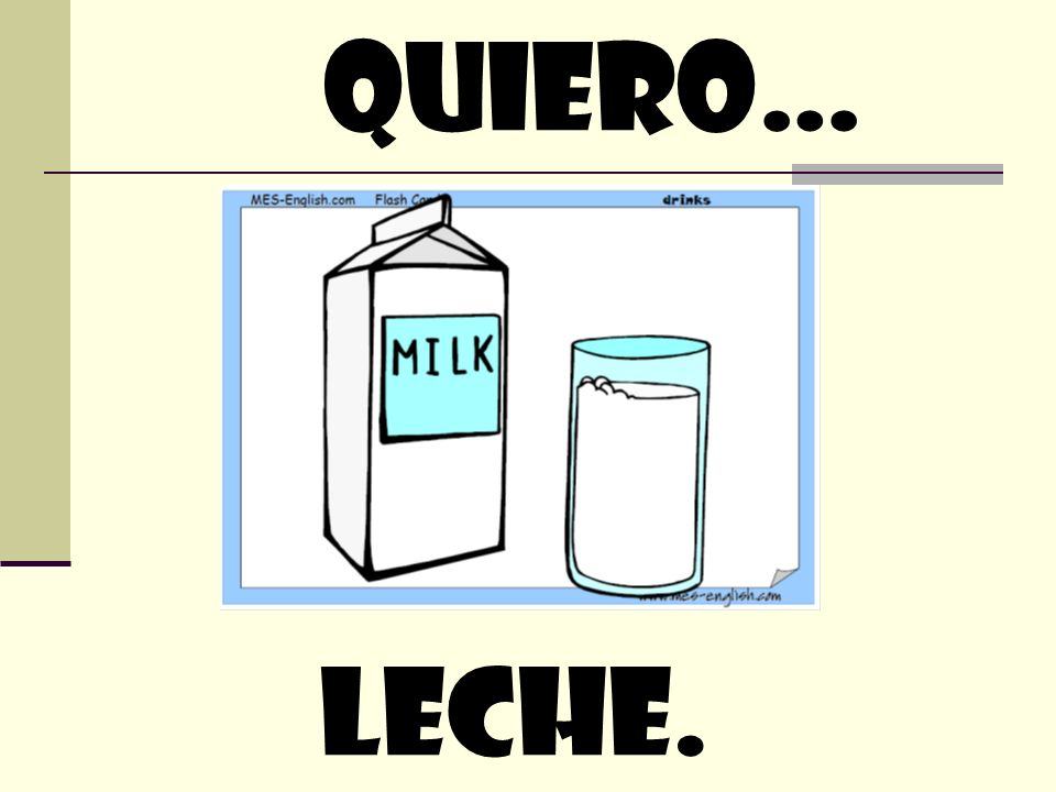 quiero… leche.