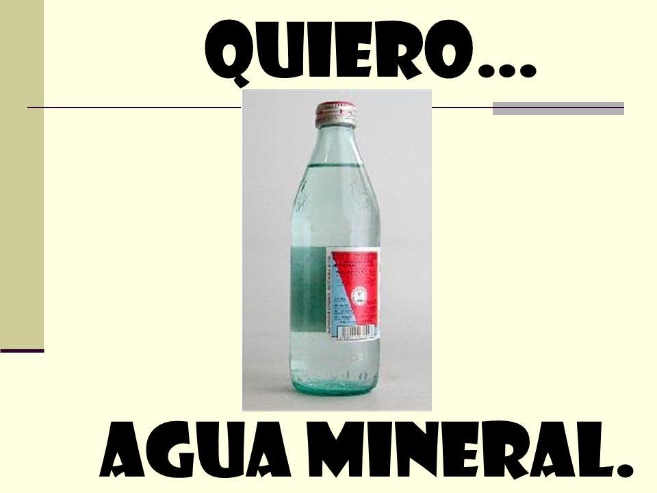 quiero… Agua mineral.