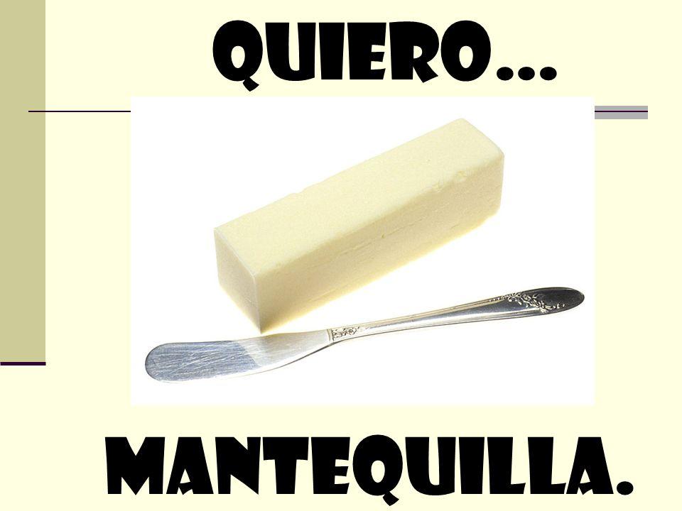 quiero… Mantequilla.