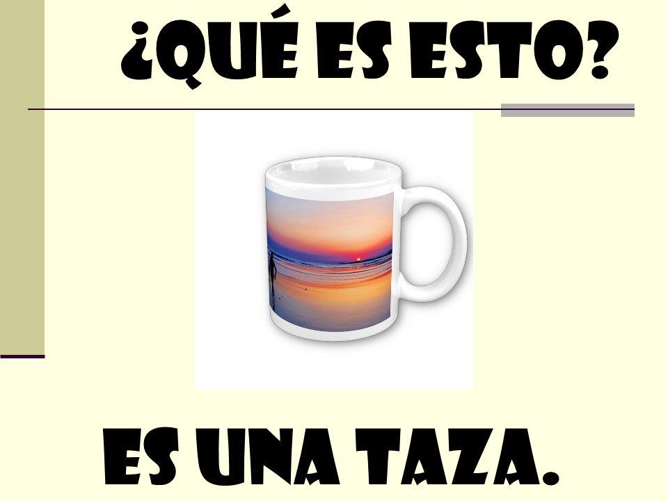 ¿quÉ Es esto Es una taza.