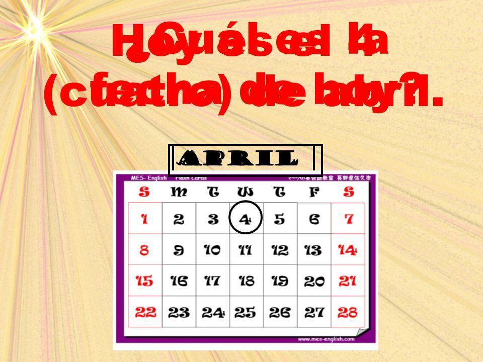 Hoy es el 4 (cuatro) de abril.