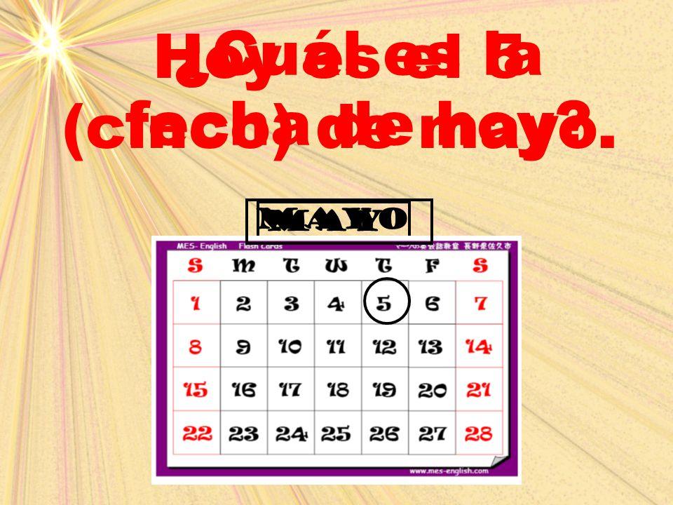 Hoy es el 5 (cinco) de mayo.