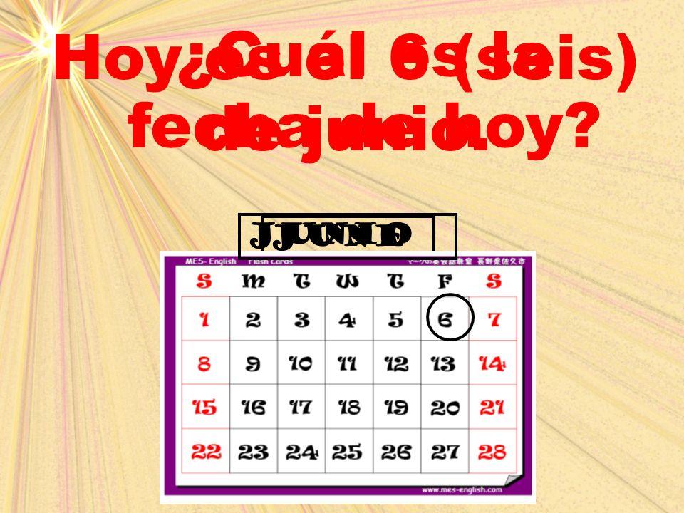 Hoy es el 6 (seis) de junio.