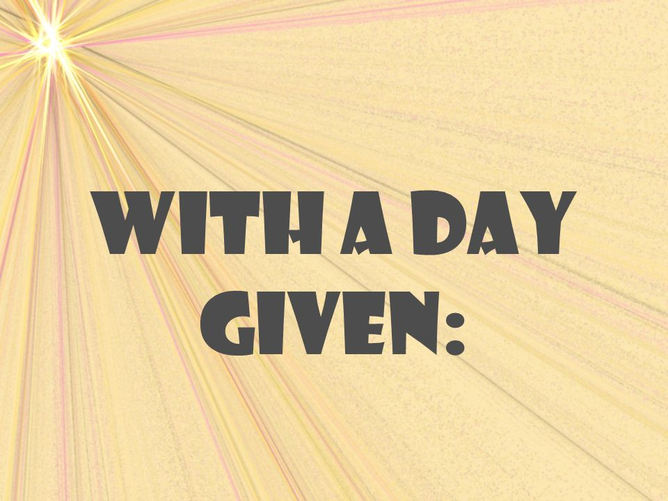 With a day given: