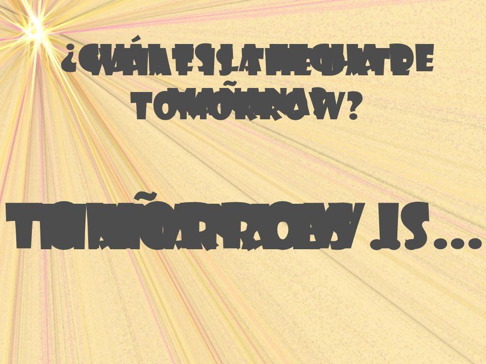 Tomorrow is… maÑana es … ¿Cuál es la fecha de maÑana