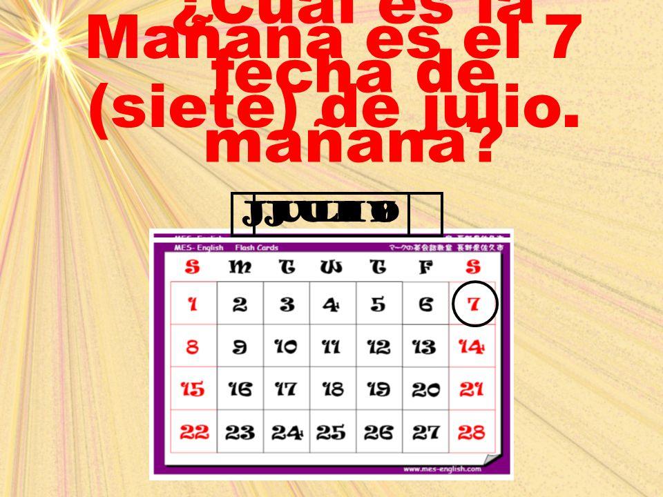 Mañana es el 7 (siete) de julio. ¿Cuál es la fecha de mañana