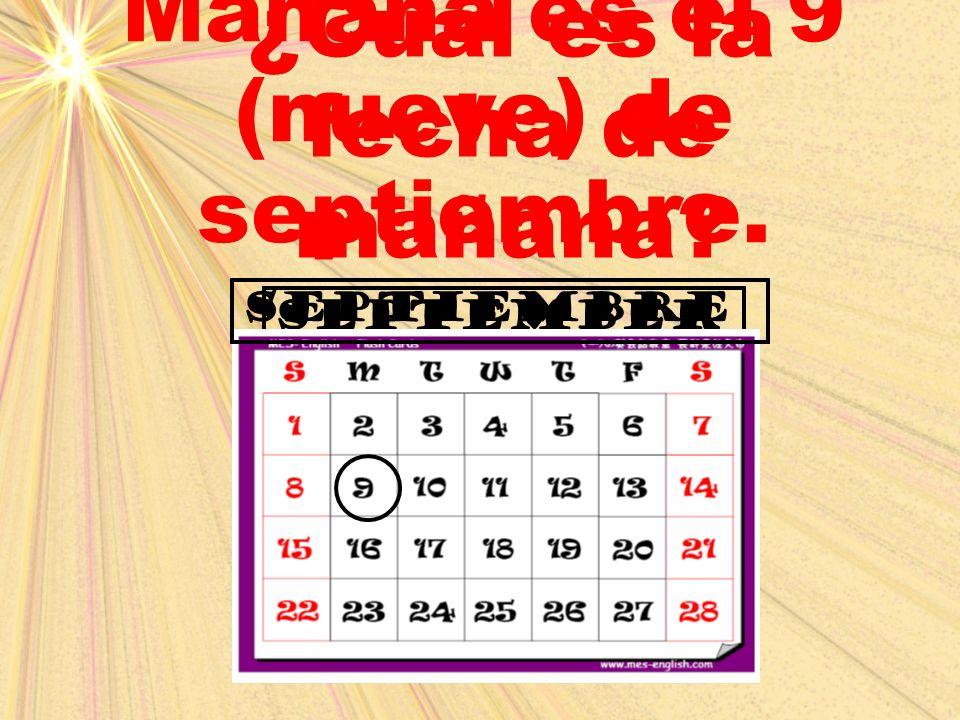 Mañana es el 9 (nueve) de septiembre. ¿Cuál es la fecha de mañana