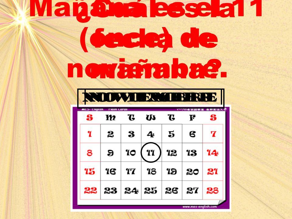Mañana es el 11 (once) de noviembre. ¿Cuál es la fecha de mañana