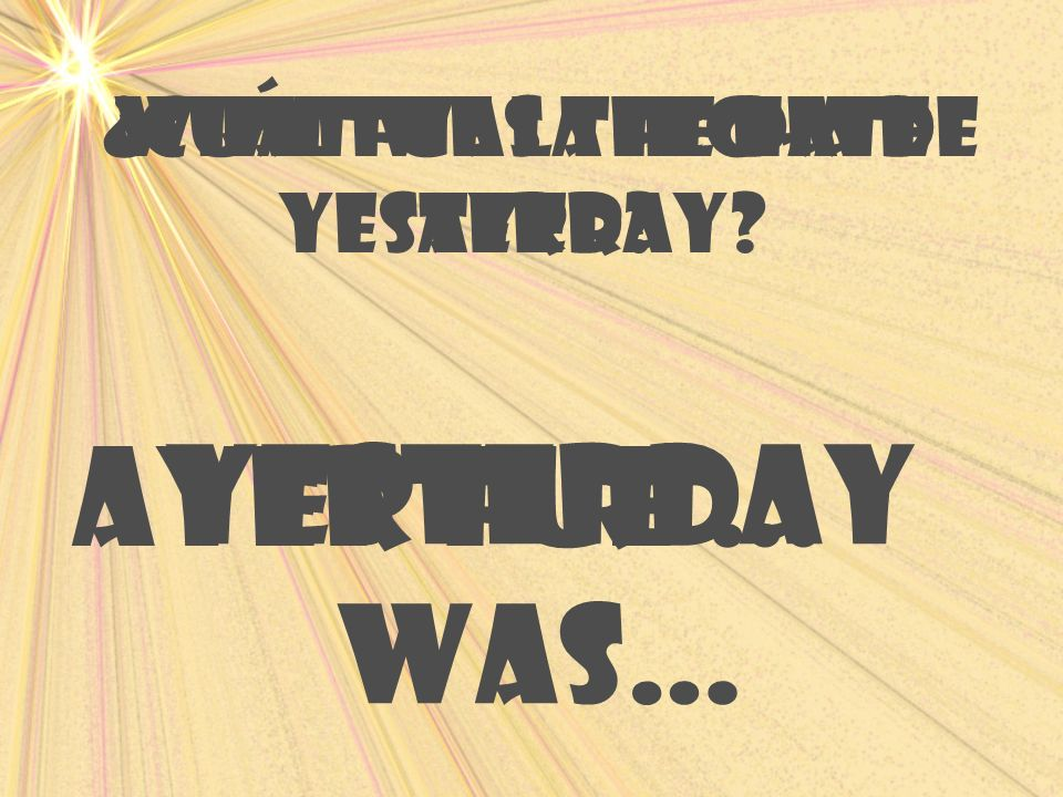 Ayer fue … Yesterday was… What was the date yesterday
