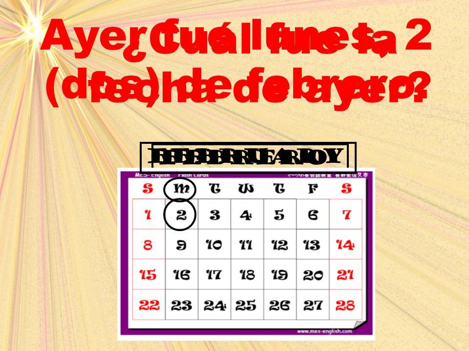Ayer fue lunes, 2 (dos) de febrero. ¿Cuál fue la fecha de ayer