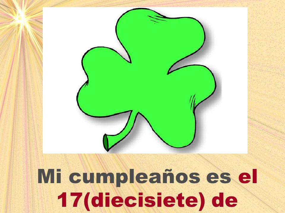 Mi cumpleaños es el 17(diecisiete) de marzo.