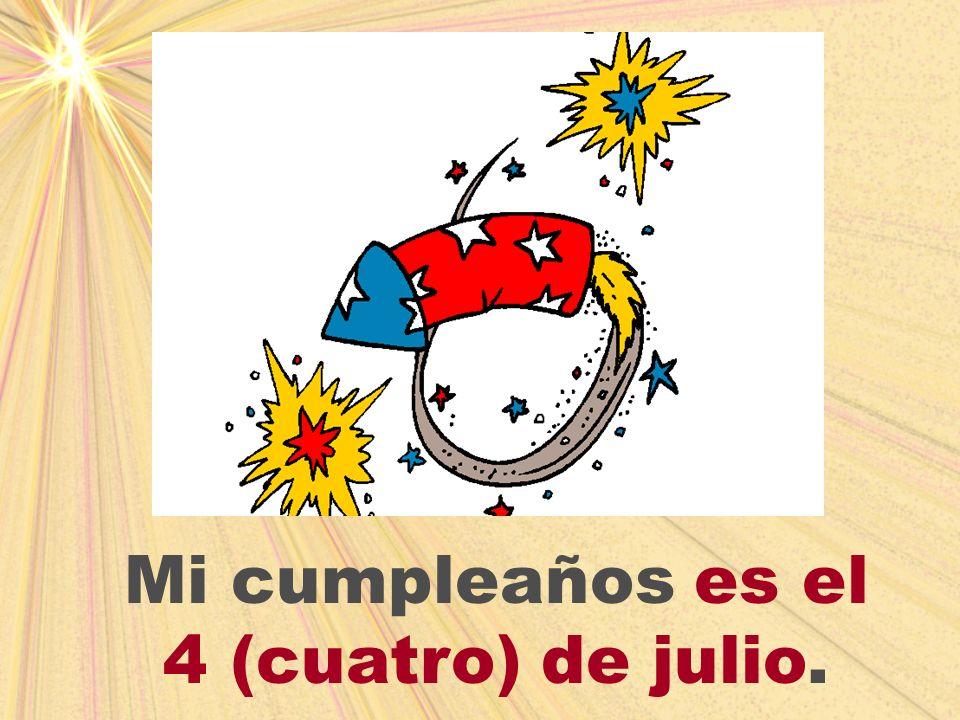 Mi cumpleaños es el 4 (cuatro) de julio.