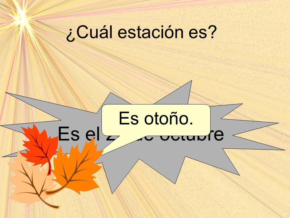¿Cuál estación es Es el 25 de octubre Es otoño.
