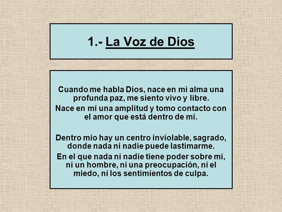 1.- La Voz de Dios Cuando me habla Dios, nace en mi alma una profunda paz, me siento vivo y libre.