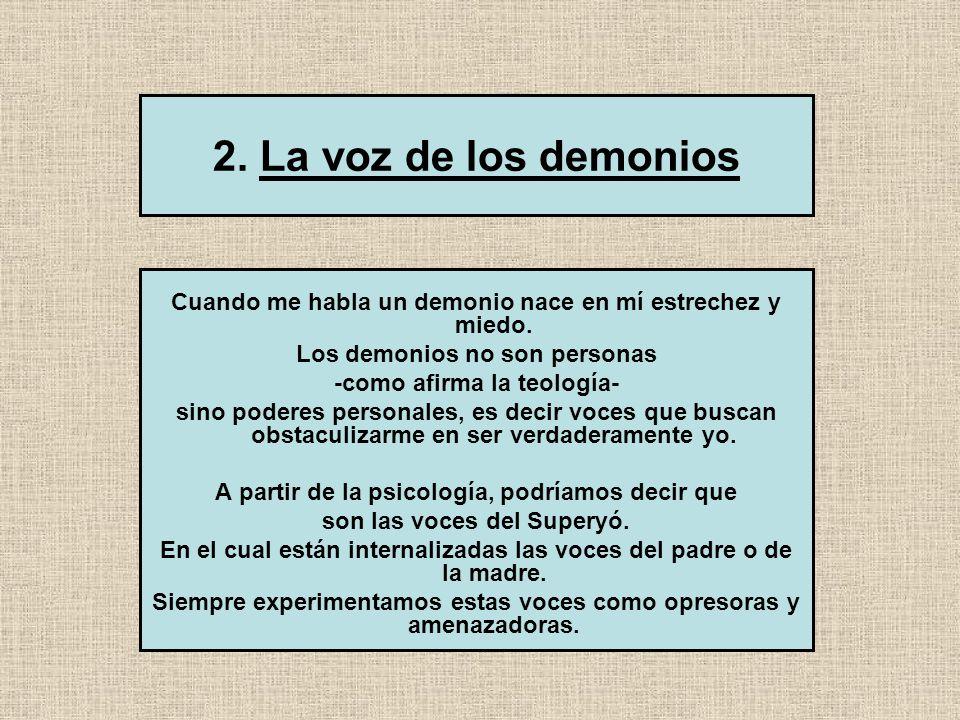 2. La voz de los demonios Cuando me habla un demonio nace en mí estrechez y miedo. Los demonios no son personas.