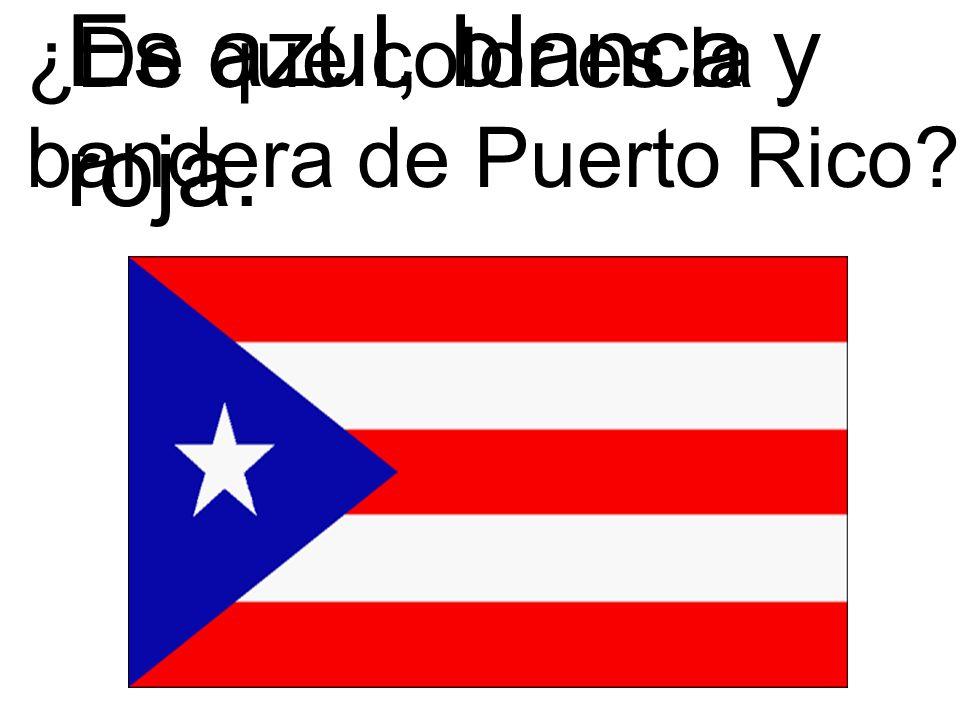 Es azul, blanca y roja. ¿De qué color es la bandera de Puerto Rico