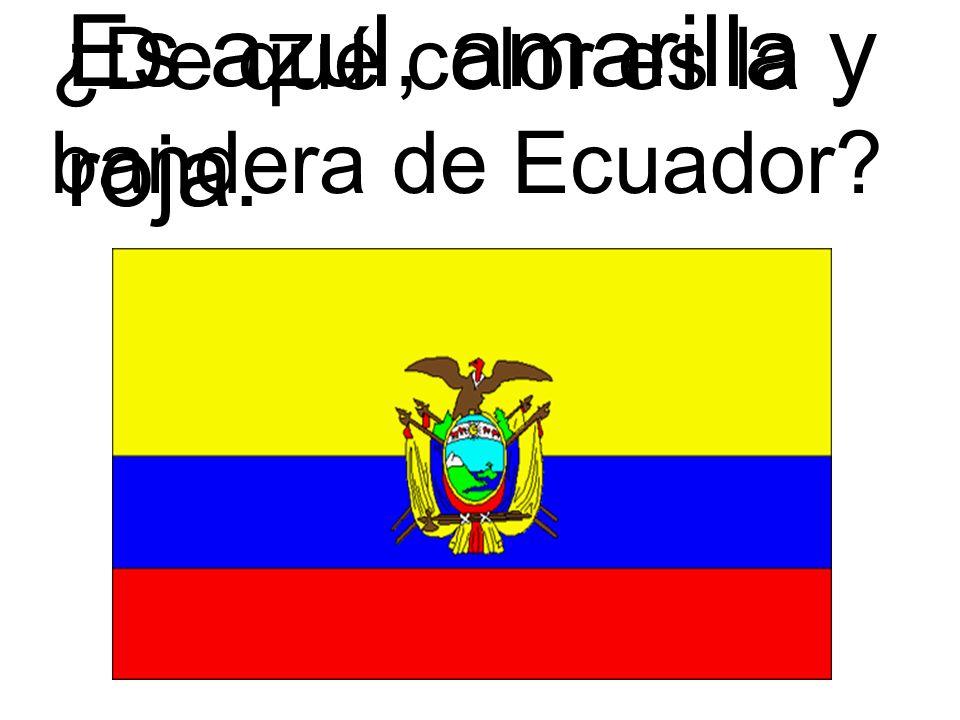 Es azul, amarilla y roja. ¿De qué color es la bandera de Ecuador