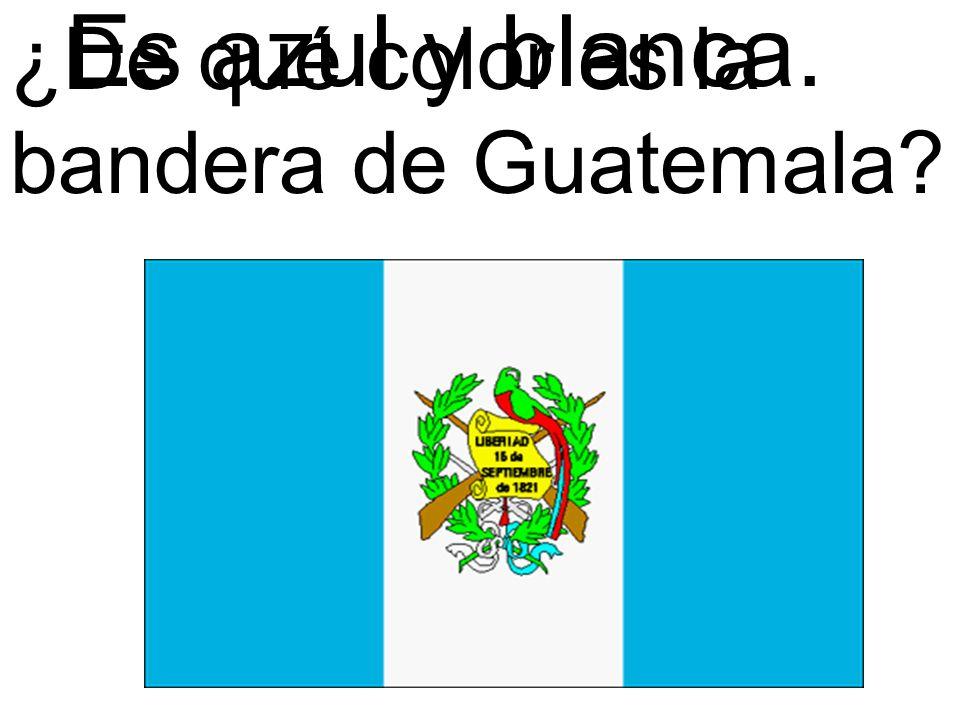 Es azul y blanca. ¿De qué color es la bandera de Guatemala