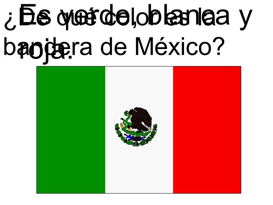 Es verde, blanca y roja. ¿De qué color es la bandera de México