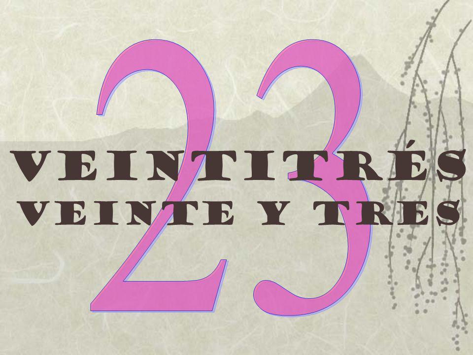 23 Veintitrés Veinte y tres