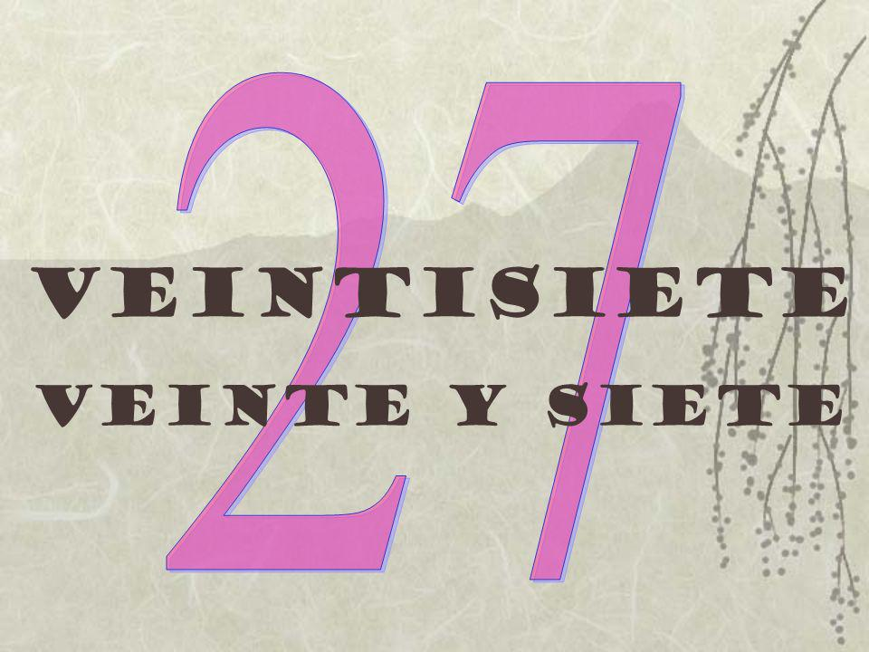 27 Veintisiete Veinte y siete