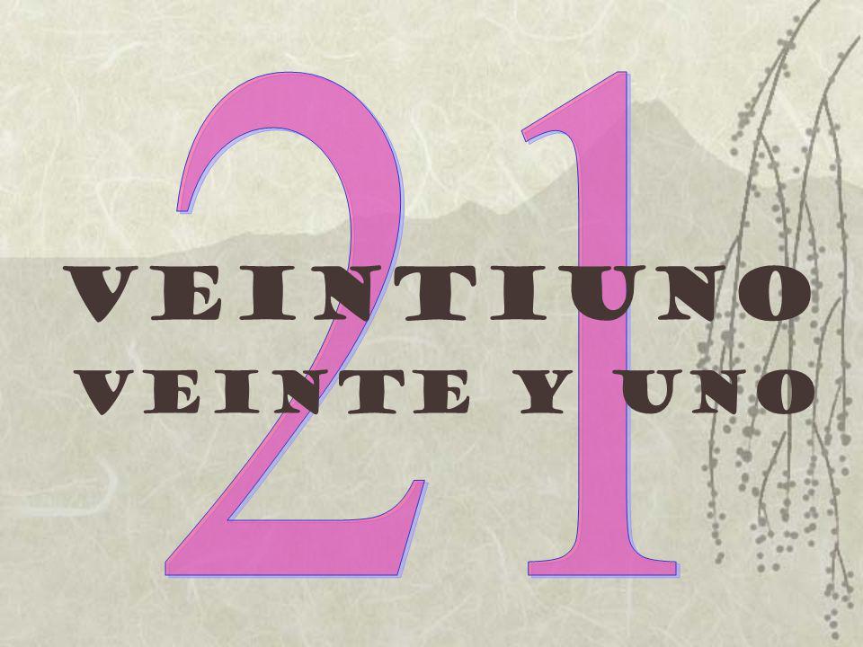 21 Veintiuno Veinte y uno