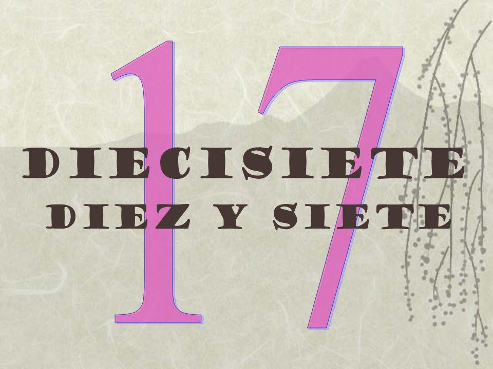 17 Diecisiete Diez y siete