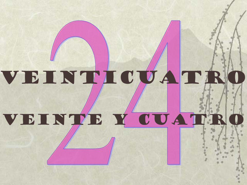 24 Veinticuatro Veinte y cuatro