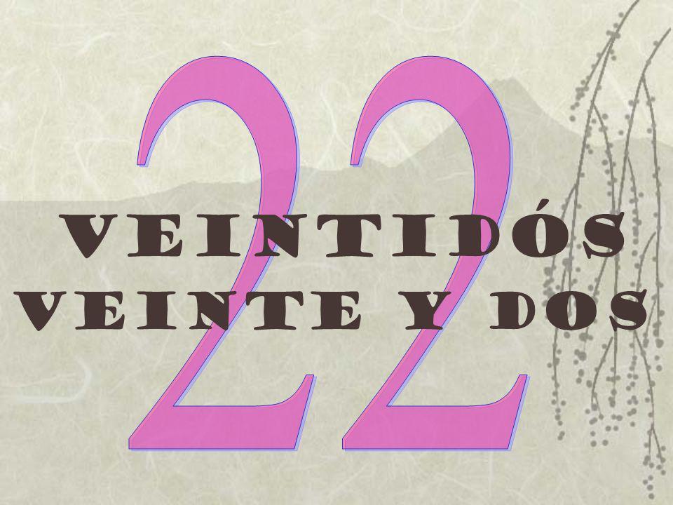 22 Veintidós Veinte y dos