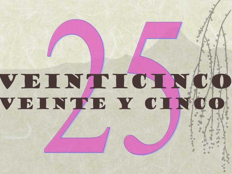 25 Veinticinco Veinte y cinco