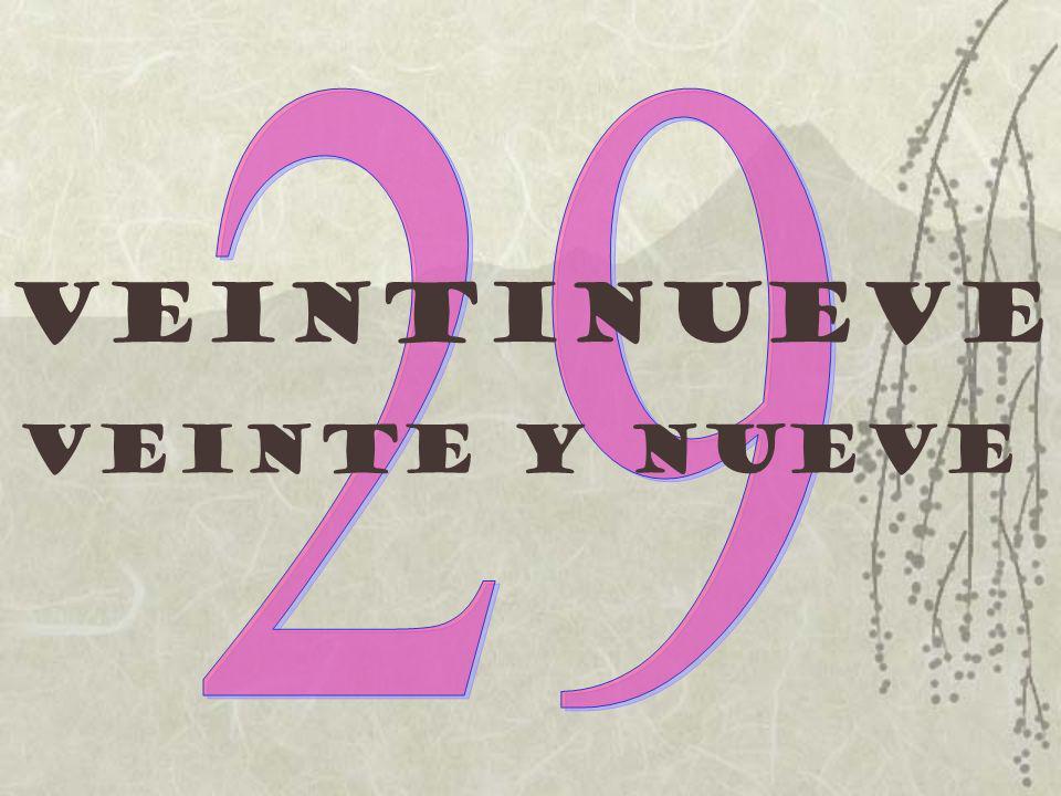 29 Veintinueve Veinte y nueve