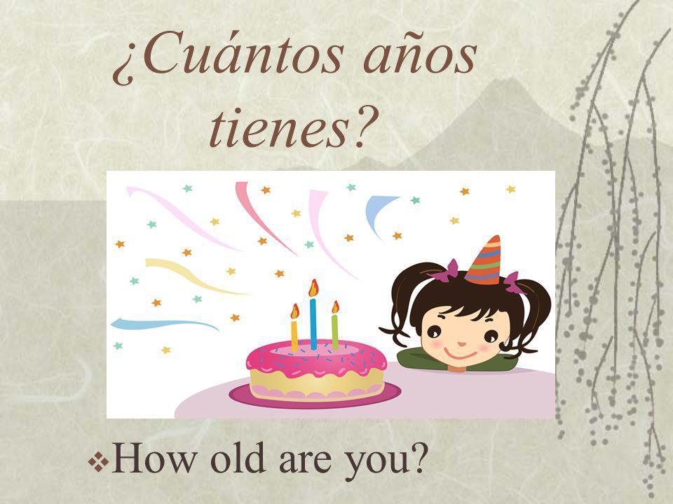 ¿Cuántos años tienes How old are you
