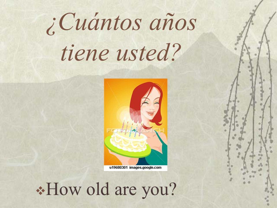 ¿Cuántos años tiene usted