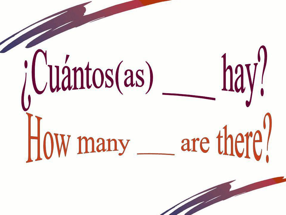 ¿Cuántos(as) ____ hay How many ___ are there