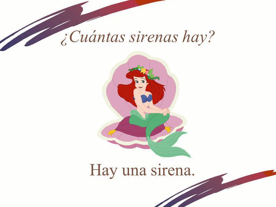 ¿Cuántas sirenas hay Hay una sirena.